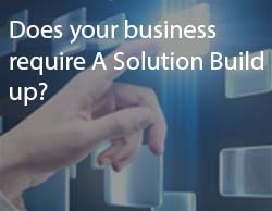 Does your business require A Solution Build up?